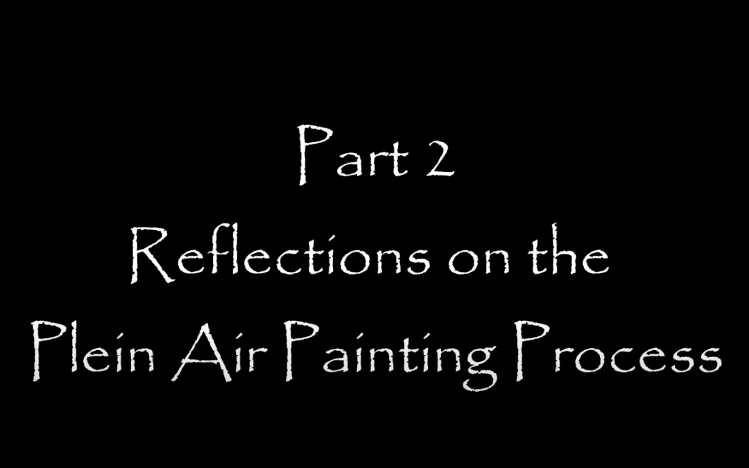 Introduction to Plein Air Oil Painting- Part 2: Reflections on the Painting Process